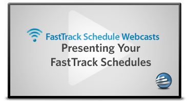 WEBCAST: Presenting Your FastTrack Schedules