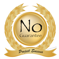 No Guarantees for Project Success is written in a gold emblem