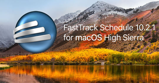 FastTrack Schedule 10.2.1 has been optimized for macOS High Sierra